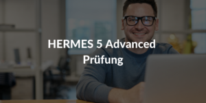 HERMES 5 Advanced Prüfung