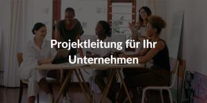 Projektleitung für Ihr Unternehmen
