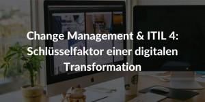 Change Management ITIL 4 Schlüsselfaktor digitalen Transformation