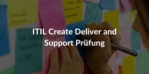 ITIL 4 Specialist: Create, Deliver & Support Prüfung